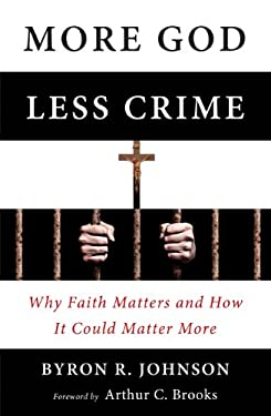 More God, Less Crime: Why Faith Matters and How It Could Matter More 9781599473734