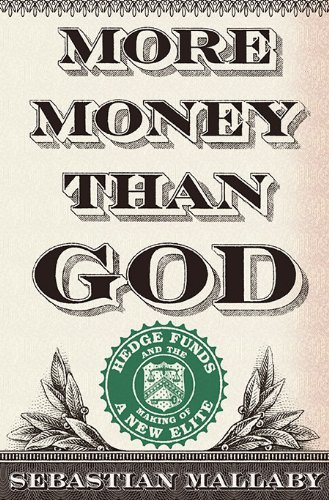 More Money Than God: Hedge Funds and the Making of a New Elite 9781594202551