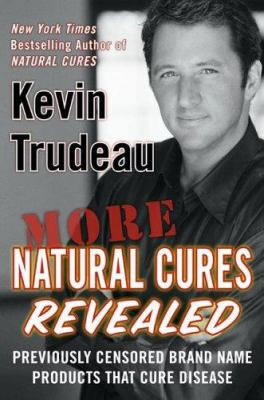 More Natural Cures Revealed: Previously Censored Brand Name Products That Cure Disease 9781593154196