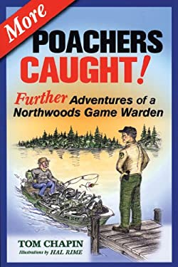 More Poachers Caught!: Further Adventures of a Northwoods Game Warden 9781591932079