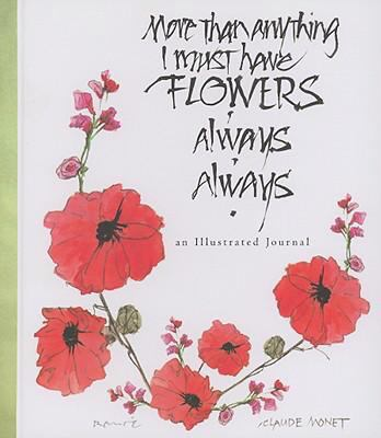 More Than Anything I Must Have Flowers Always Always: An Illustrated Journal