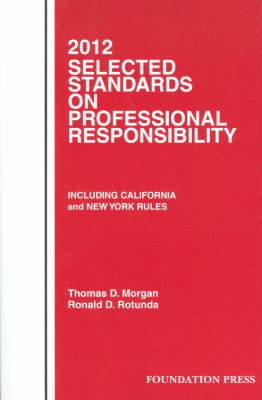 Morgan and Rotunda's Selected Standards on Professional Responsibility, 2012 9781599419459