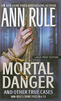 Mortal Danger and Other True Cases 9781594132933