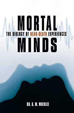 Mortal Minds: The Biology of Near Death Experiences 9781591022831