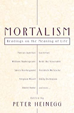 Mortalism: Readings on the Meaning of Life 9781591020424