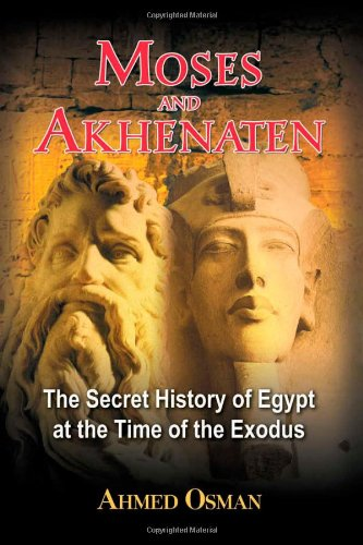Moses and Akhenaten: The Secret History of Egypt at the Time of the Exodus 9781591430049