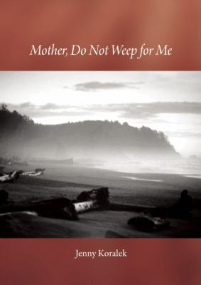 Mother, Do Not Weep for Me: A Son's Life Remembered with Joy 9781596750340