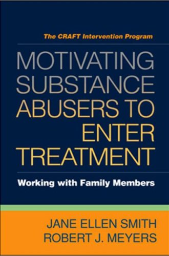 Motivating Substance Abusers to Enter Treatment: Working with Family Members 9781593856465