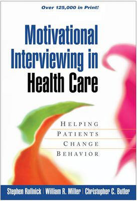 Motivational Interviewing in Health Care: Helping Patients Change Behavior 9781593856120