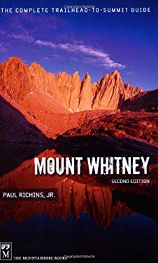 Mount Whitney: The Complete Trailhead-To-Summit Guide 9781594850424