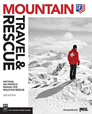 Mountain Travel & Rescue: National Ski Patrol's Manual for Mountain Rescue 9781594857089