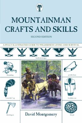 Mountainman Crafts and Skills: A Fully Illustrated Guide to Wilderness Living and Survival 9781599213439
