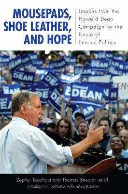 Mousepads, Shoe Leather, and Hope: Lessons from the Howard Dean Campaign for the Future of Internet Politics 9781594514852