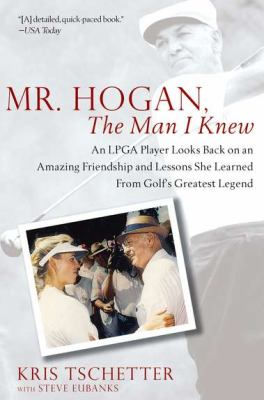 Mr. Hogan, the Man I Knew: An LPGA Player Looks Back on an Amazing Friendship and Lessons She Learned from Golf's Greatest Legend 9781592406715