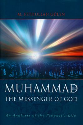 Muhammad: The Messenger of God: An Analysis of the Prophet's Life 9781597841375
