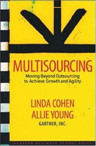 Multisourcing: Moving Beyond Outsourcing to Achieve Growth and Agility 9781591397977