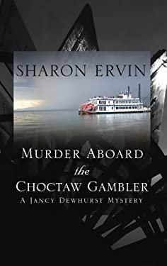 Murder Aboard the Choctaw Gambler: A Jancy Dewhurst Mystery 9781594146985