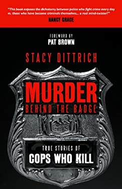 Murder Behind the Badge: True Stories of Cops Who Kill 9781591027591