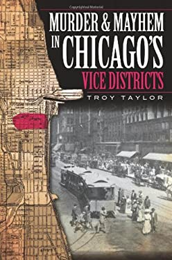 Murder & Mayhem in Chicago's Vice Districts 9781596296923