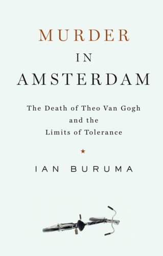 Murder in Amsterdam: The Death of Theo Van Gogh and the Limits of Tolerance 9781594201080