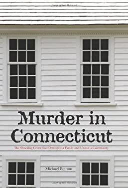 Murder in Connecticut: The Shocking Crime That Destroyed a Family and United a Community 9781599214955