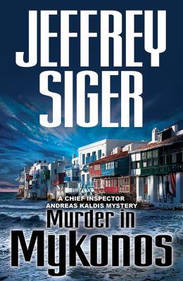 Murder in Mykonos: An Inspector Kaldis Mystery 9781590586914