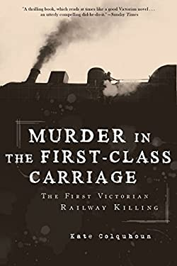 Murder in the First-Class Carriage: The First Victorian Railway Killing 9781590206751