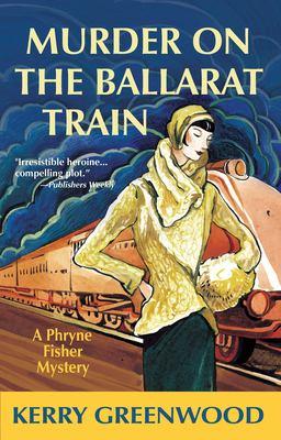 Murder on the Ballarat Train: A Phryne Fisher Mystery 9781590582480