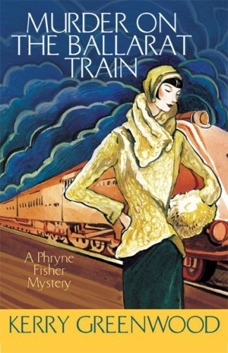 Murder on the Ballarat Train: A Phryne Fisher Mystery 9781590584057