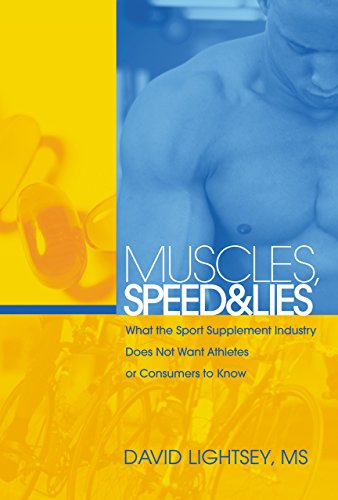 Muscles, Speed & Lies: What the Sport Supplement Industry Does Not Want Athletes or Consumers to Know 9781592289127