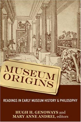Museum Origins: Readings in Early Museum History and Philosophy 9781598741971