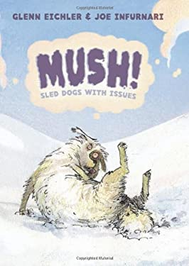 Mush!: Sled Dogs with Issues 9781596434578
