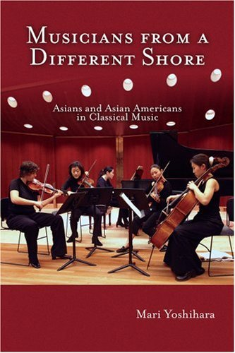 Musicians from a Different Shore: Asians and Asian Americans in Classical Music 9781592133321