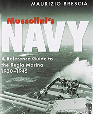Mussolini's Navy: A Reference Guide to the Regia Marina, 19301945 9781591145448