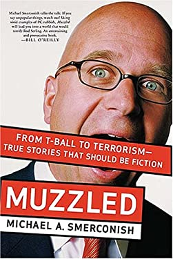 Muzzled: From T-Ball to Terrorism--True Stories That Should Be Fiction 9781595551122