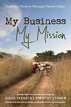 My Business, My Mission: Fighting Poverty Through Partnerships: Stories from Around the World 9781592555000