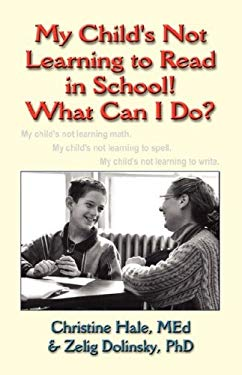 My Child's Not Learning to Read in School! What Can I Do? 9781591137818