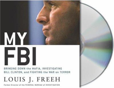 My FBI: Bringing Down the Mafia, Investigating Bill Clinton and Fighting the War on Terror 9781593977894