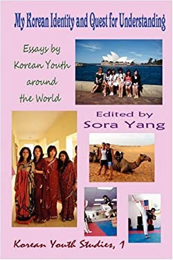 My Korean Identity and Quest for Understanding: Essays by Korean Youth Around the World 9781596891470