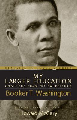 My Larger Education: Chapters from My Experience 9781591022633