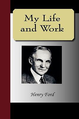 My Life and Work - An Autobiography of Henry Ford 9781595475664