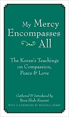 My Mercy Encompasses All: The Koran's Teachings on Compassion, Peace & Love 9781593761448