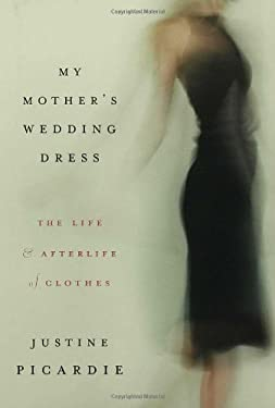My Mother's Wedding Dress: The Life and Afterlife of Clothes 9781596911499