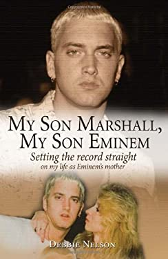 My Son Marshall, My Son Eminem: Setting the Record Straight on My Life as Eminem's Mother 9781597775960