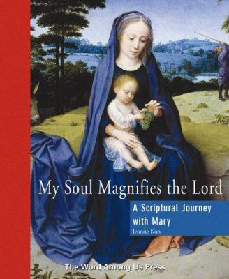 My Soul Magnifies the Lord: A Scriptural Journey with Mary 9781593250232