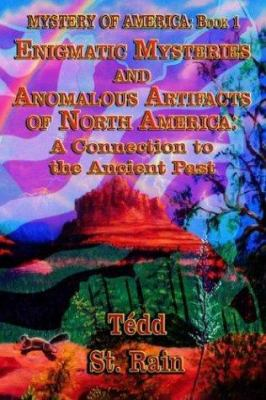 Mystery of America - Book 1: Enigmatic Mysteries and Anomalous Artifacts of North America - A Connection to the Ancient Past 9781590169995