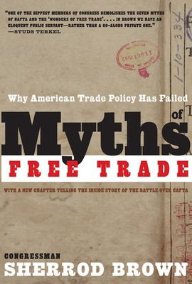 Myths of Free Trade: Why American Trade Policy Has Failed 9781595581242