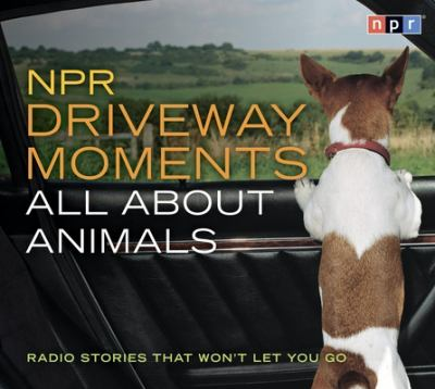NPR Driveway Moments All about Animals: Radio Stories That Won't Let You Go 9781598875119