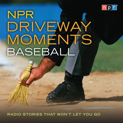 NPR Driveway Moments: Baseball: Radio Stories That Won't Let You Go 9781598875874