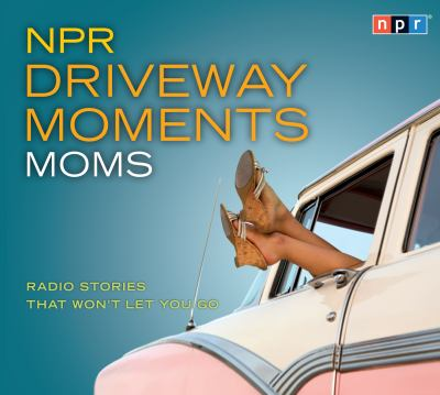 NPR Driveway Moments Moms: Radio Stories That Won't Let You Go 9781598877304